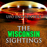 The Wisconsin Sightings: UFO Encounters Audiobook, by Bonnie Meyer