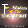 The Wisdom of the Holy Spirit Audiobook, by Dr. Shannon C. Cook