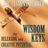 Wisdom Keys for Releasing Your Creative Potential (Unabridged), by Dr. Jasmine Renner
