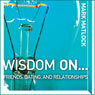 Wisdom On   Friends, Dating, and Relationships (Unabridged) Audiobook, by Mark Matlock