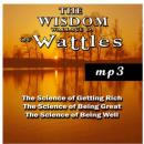 The Wisdom of Wallace D. Wattles (Unabridged) Audiobook, by Wallace D. Wattles
