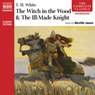 The Witch in the Wood &The Ill-Made Knight (Unabridged), by T. H. White