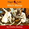 Witch Mania: The History of Witchcraft (Unabridged) Audiobook, by Charles Mackay