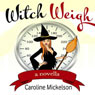Witch Weigh (Unabridged) Audiobook, by Caroline Mickelson