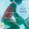 Without a Backward Glance (Unabridged), by Kate Veitch