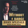 Without a Badge: Undercover in the Worlds Deadliest Criminal Organization (Unabridged) Audiobook, by Jerry Speziale