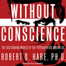 Without Conscience: The Disturbing World of the Psychopaths Among Us (Unabridged), by Robert D. Hare