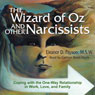 The Wizard of Oz and Other Narcissists: Coping with the One-Way Relationship in Work, Love, and Family (Unabridged), by Eleanor Payson