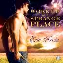 Woke Up in a Strange Place (Unabridged) Audiobook, by Eric Arvin