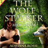 The Wolf Stalker: Werewolf Erotica Trilogy (Unabridged) Audiobook, by Adriana Rossi