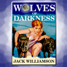 Wolves of Darkness (Unabridged) Audiobook, by Jack Williamson