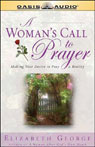 A Womans Call to Prayer: Making Your Desire to Pray a Reality, by Elizabeth George
