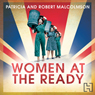 Women at the Ready: The Remarkable Story of the Womens Voluntary Services on the Home Front (Unabridged) Audiobook, by Patricia Malcolmson