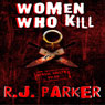 Women Who Kill (Serial Killers) (Unabridged) Audiobook, by RJ Parker