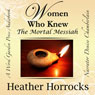 Women Who Knew the Mortal Messiah: Stories of 12 Women from the New Testament (Unabridged) Audiobook, by Heather Horrocks