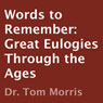 Words to Remember: Great Eulogies Through the Ages (Unabridged) Audiobook, by Dr. Tom Morris