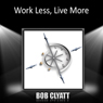 Work Less, Live More Audiobook, by Bob Clyatt