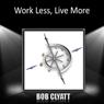 Work Less, Live More, by Bob Clyatt