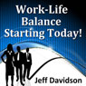 Work-Life Balance Starting Today Audiobook, by Jeff Davidson