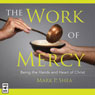 The Work of Mercy: Being the Hands and Heart of Christ (Unabridged), by Mark P. Shea