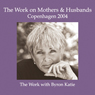The Work on Mothers & Husbands: Copenhagen 2004 Audiobook, by Byron Katie Mitchell