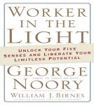 Worker in the Light: Unlock Your Five Senses and Liberate Your Limitless Potential Audiobook, by George Noory
