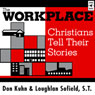 The Workplace: Christians Tell Their Stories (Unabridged), by Don Kuhn