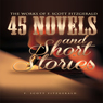 The Works of F. Scott Fitzgerald: 45 Short Stories and Novels (Unabridged), by F. Scott Fitzgerald
