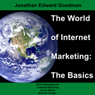 The World of Internet Marketing: The Basics: Online Brand Building, Social Media, and Website Design, Volume 1 (Unabridged) Audiobook, by Jonathan Edward Goodman