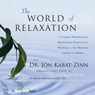 The World of Relaxation: A Guided Mindfulness Meditation Practice for Healing in the Hospital and/or at Home Audiobook, by Jon Kabat-Zinn
