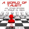 A World of Talent and Other Stories (Unabridged) Audiobook, by Philip K. Dick