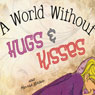 A World Without Hugs and Kisses (Unabridged) Audiobook, by Melissa Braud