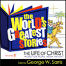 The Worlds Greatest Stories KJV V2: The Life of Christ Audiobook, by George W. Sarris