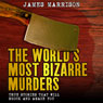 The Worlds Most Bizarre Murders: True Stories That Will Shock and Amaze You (Unabridged) Audiobook, by James Marrison