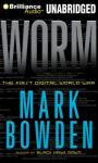 Worm: The First Digital World War (Unabridged), by Mark Bowden