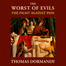 The Worst of Evils: The Fight Against Pain (Unabridged) Audiobook, by Thomas Dormandy