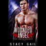 Wounded Angel: The Earth Angels, Book 3 (Unabridged), by Stacy Gail