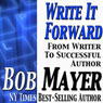 Write It Forward: From Writer to Successful Author (Unabridged) Audiobook, by Bob Mayer