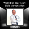 Write It On Your Heart: Bible Memorization, by Ron White