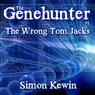 The Wrong Tom Jacks: The Genehunter, Book 1 (Unabridged) Audiobook, by Simon Kewin
