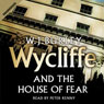 Wycliffe and the House of Fear (Unabridged) Audiobook, by W. J. Burley