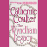 The Wyndham Legacy: Legacy Series #1 (Unabridged), by Catherine Coulter