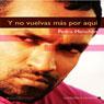 Y no vuelvas mas por aqui (And Do Not Come Back Here) (Unabridged) Audiobook, by Pedro Menchen