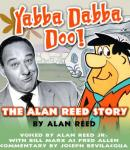 Yabba Dabba Doo!: The Alan Reed Story (Unabridged) Audiobook, by Alan Reed