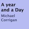 A Year and a Day (Unabridged) Audiobook, by Michael Corrigan