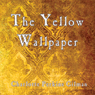 The Yellow Wallpaper (Unabridged), by Charlotte Perkins-Gilman