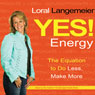 Yes! Energy: The Equation to Do Less, Make More (Unabridged) Audiobook, by Loral Langemeier