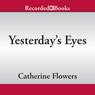 Yesterdays Eyes (Unabridged), by Catherine Flowers