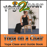 Yoga on a Chair: Yoga Class and Guide Book. (Unabridged) Audiobook, by Yoga 2 Hear