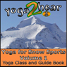 Yoga for Snow Sports, Vol.1: Yoga Class and Guide Book (Unabridged), by Yoga 2 Hear